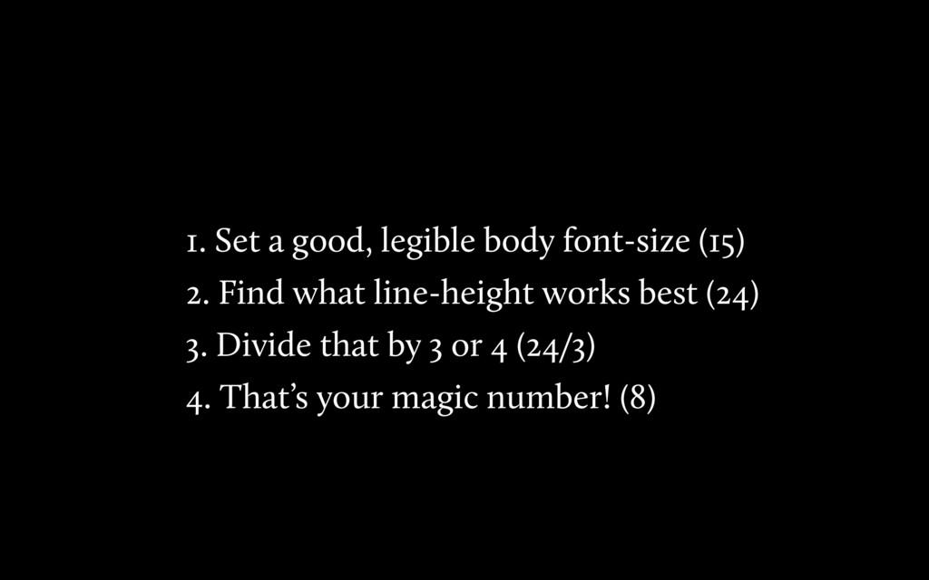 1. Set a good, legible body font-size (15) 2. F...