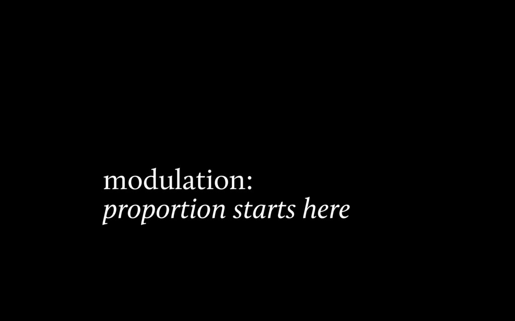 modulation: proportion starts here