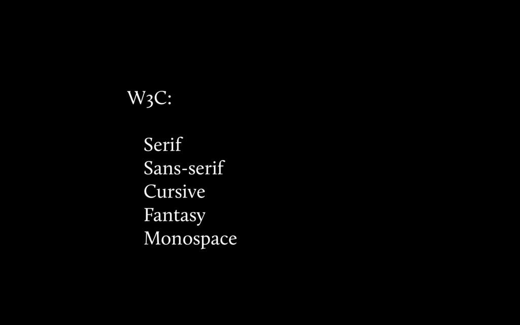 W3C: Serif Sans-serif Cursive Fantasy Monospace