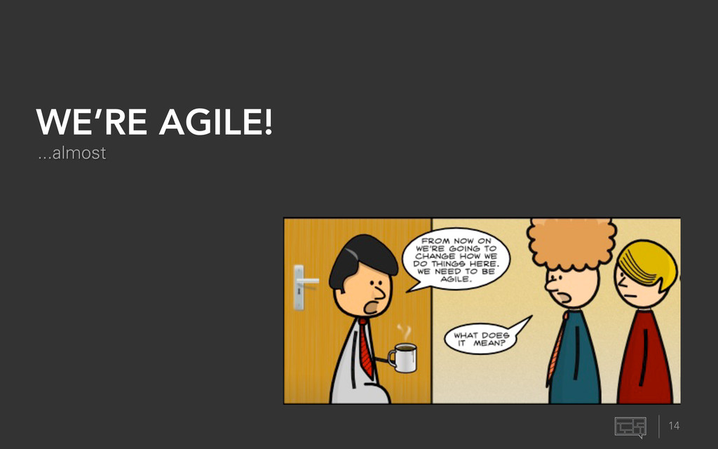 14 WE'RE AGILE! ...almost