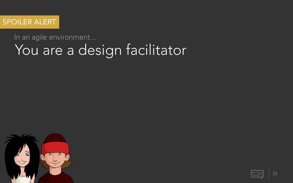 You are a design facilitator 25 SPOILER ALERT I...