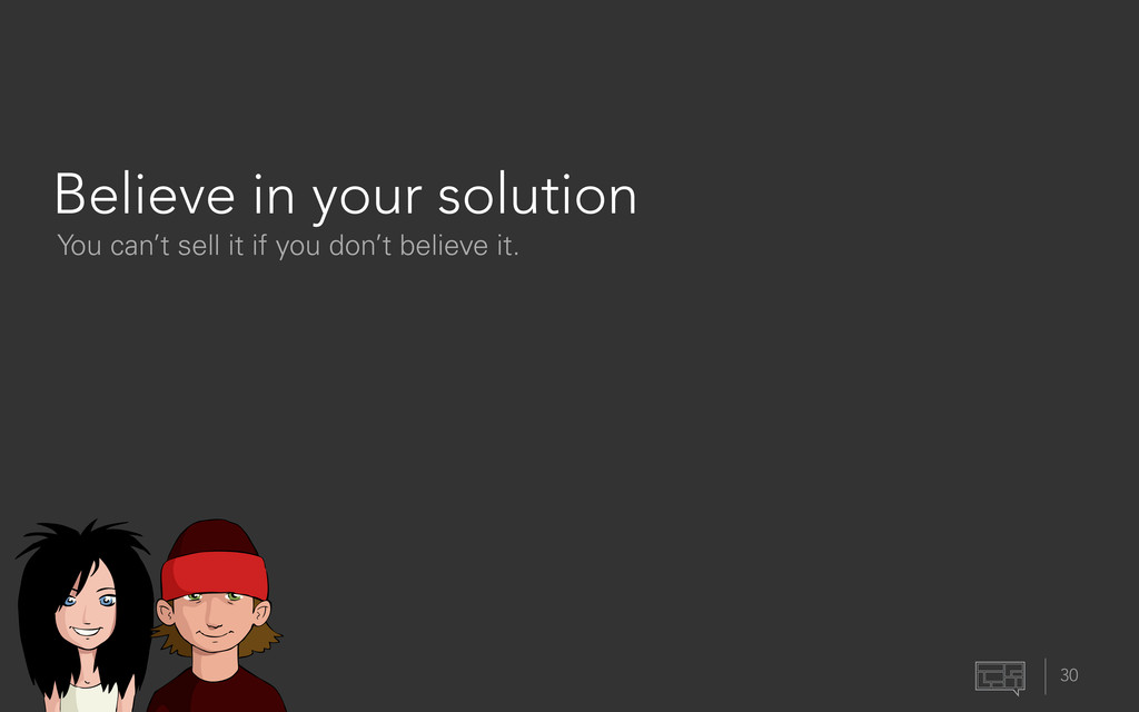 Believe in your solution 30 You can't sell it i...