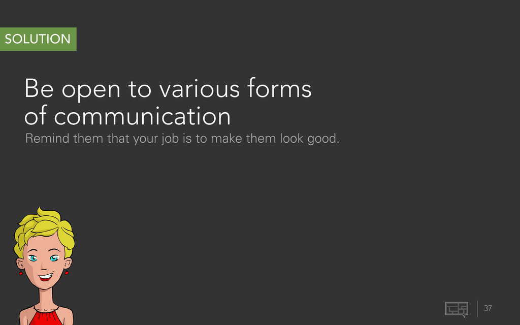 Be open to various forms of communication 37 SO...