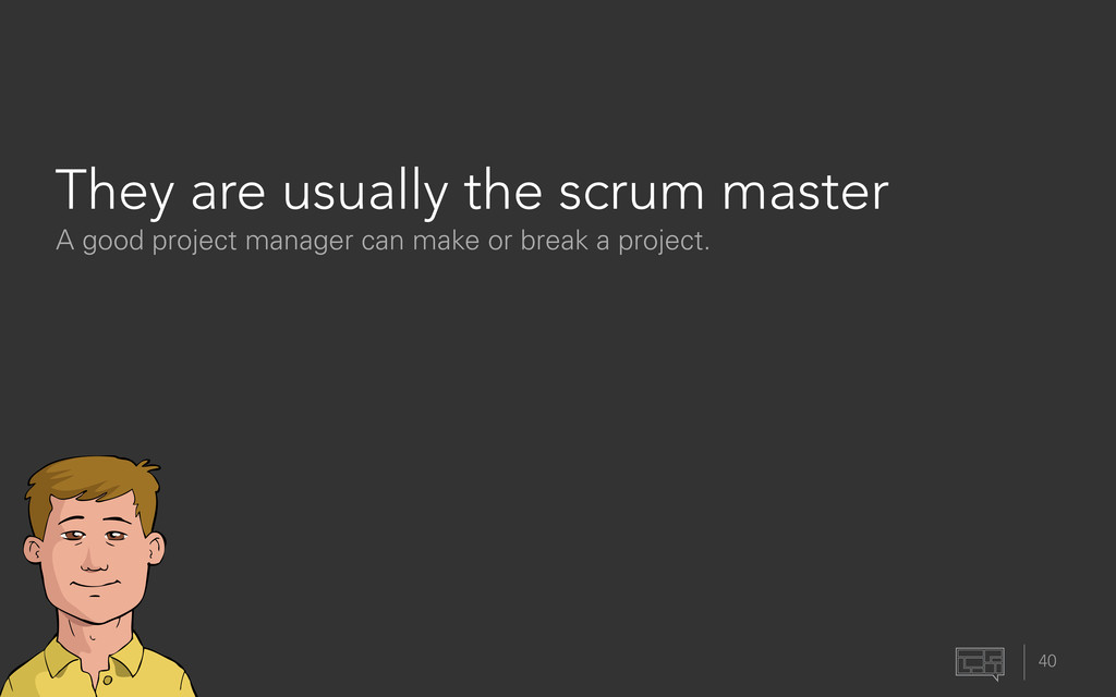 They are usually the scrum master 40 A good pro...