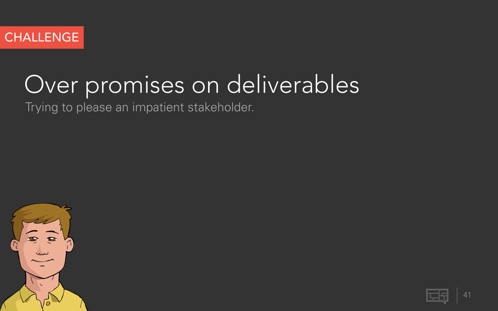 Over promises on deliverables 41 CHALLENGE Tryi...