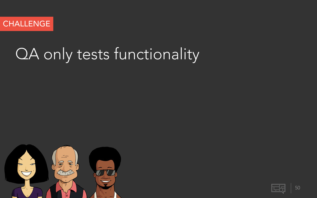 QA only tests functionality 50 CHALLENGE