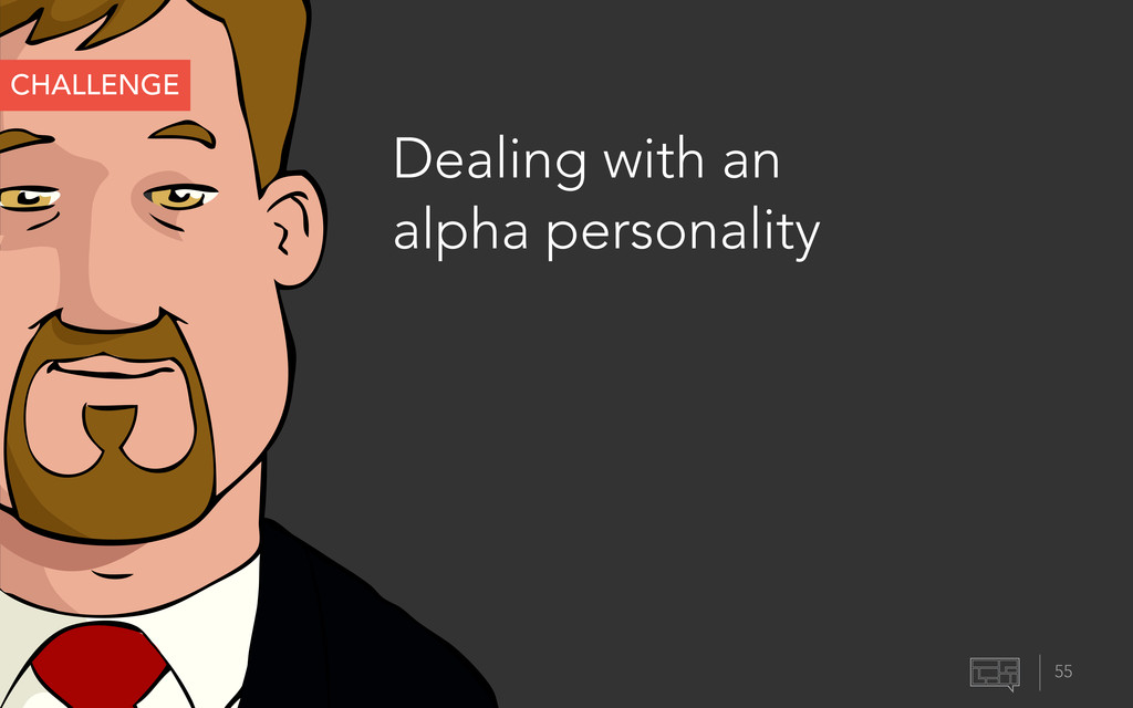 55 CHALLENGE Dealing with an alpha personality