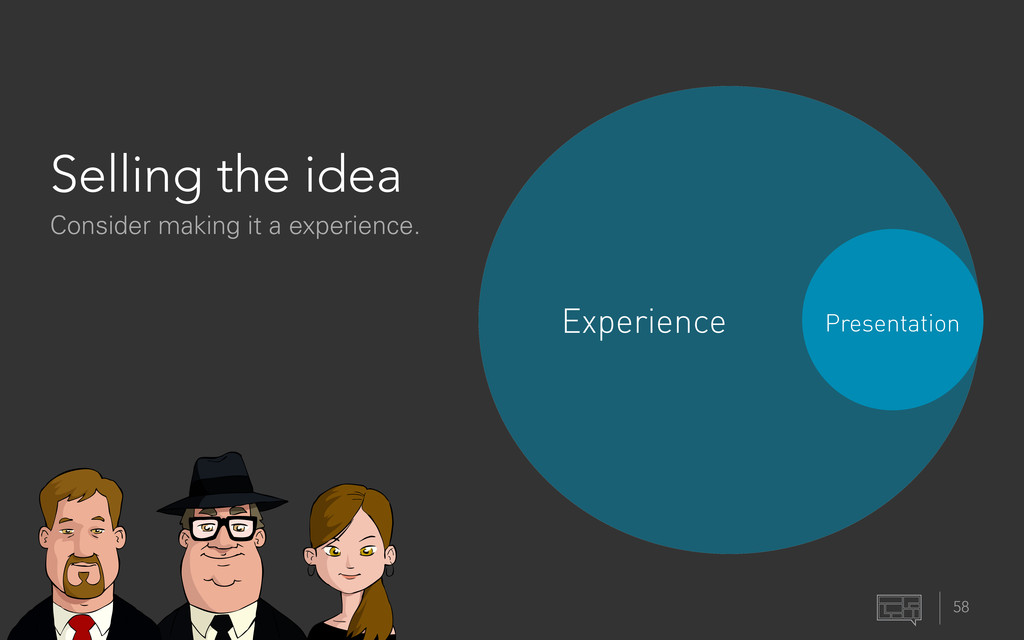 58 Selling the idea Consider making it a experi...