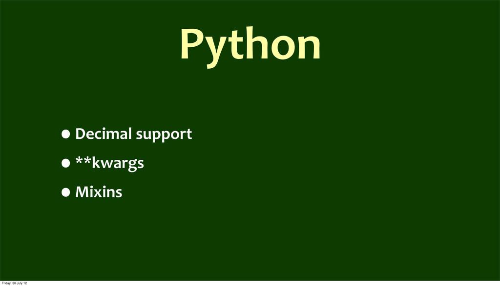 Python •Decimal support •**kwargs •Mixins Fr...