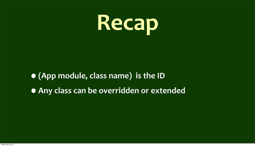 Recap •(App module, class name)  ...
