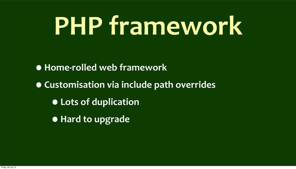 PHP framework •Home-‐rolled web frame...
