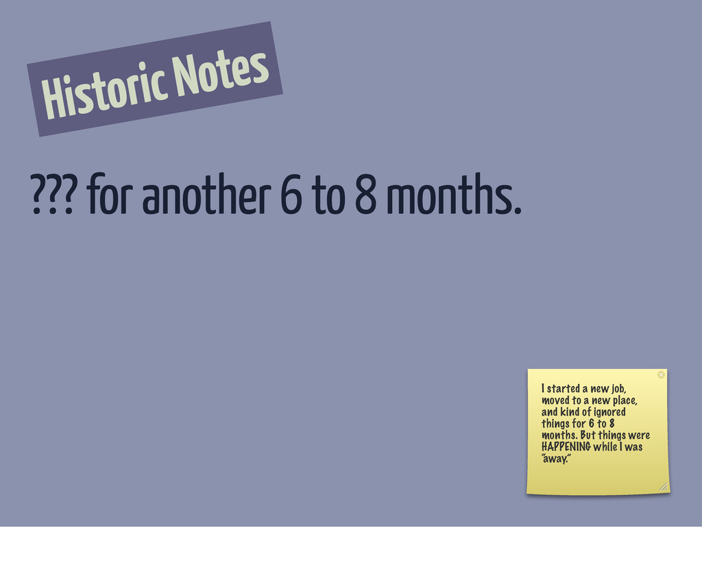 Historic Notes ??? for another 6 to 8 months. I...