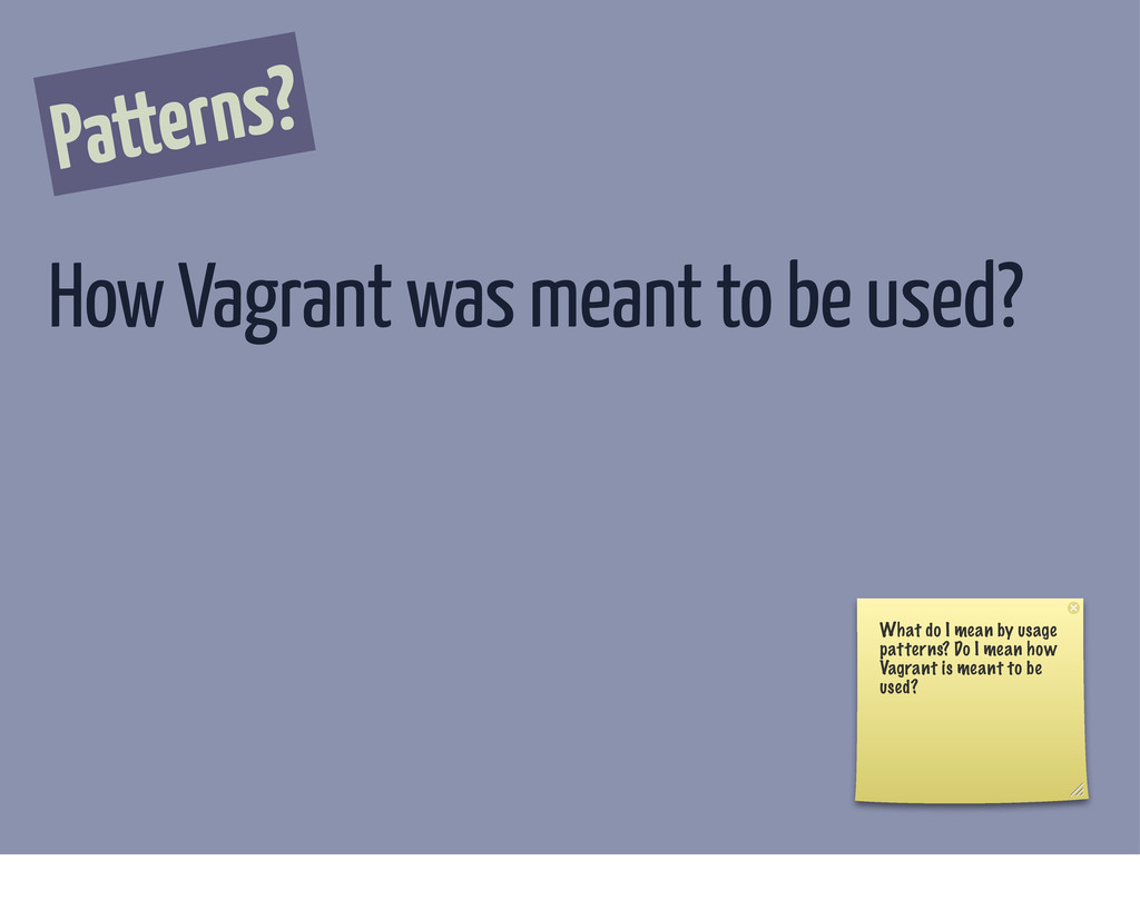 Patterns? How Vagrant was meant to be used? Wha...