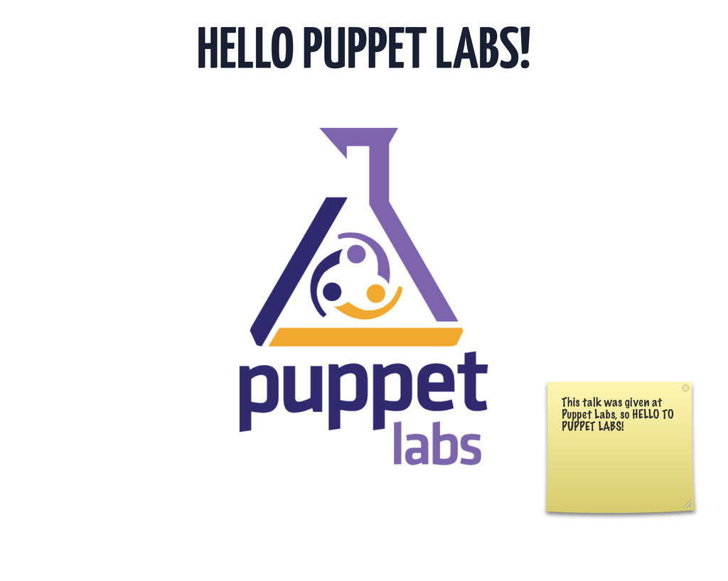 HELLO PUPPET LABS! This talk was given at Puppe...