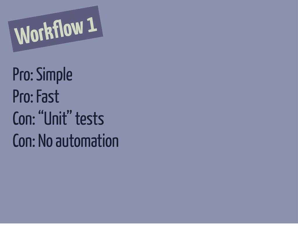 "Workflow 1 Pro: Simple Pro: Fast Con: ""Unit"" te..."