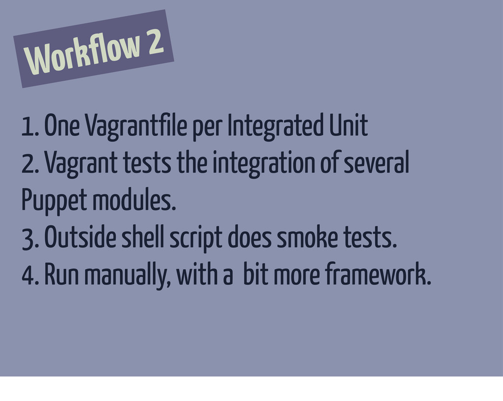 Workflow 2 1. One Vagrantfile per Integrated Un...