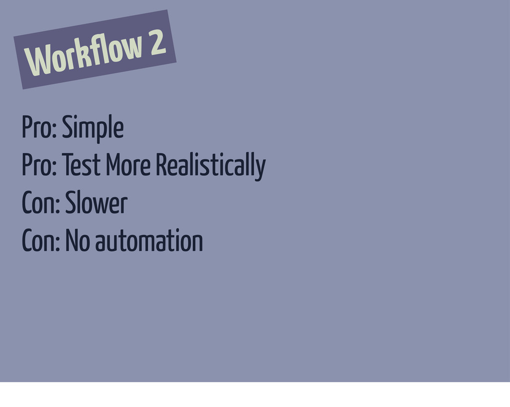 Workflow 2 Pro: Simple Pro: Test More Realistic...