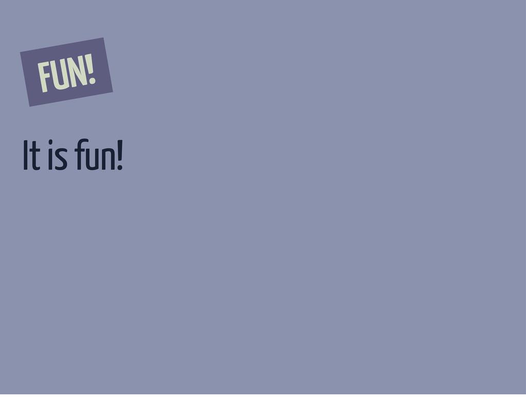 FUN! It is fun!