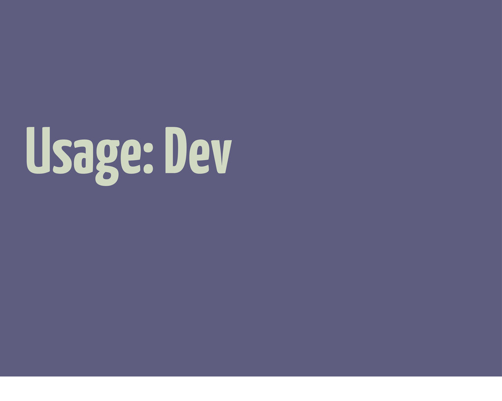 Usage: Dev
