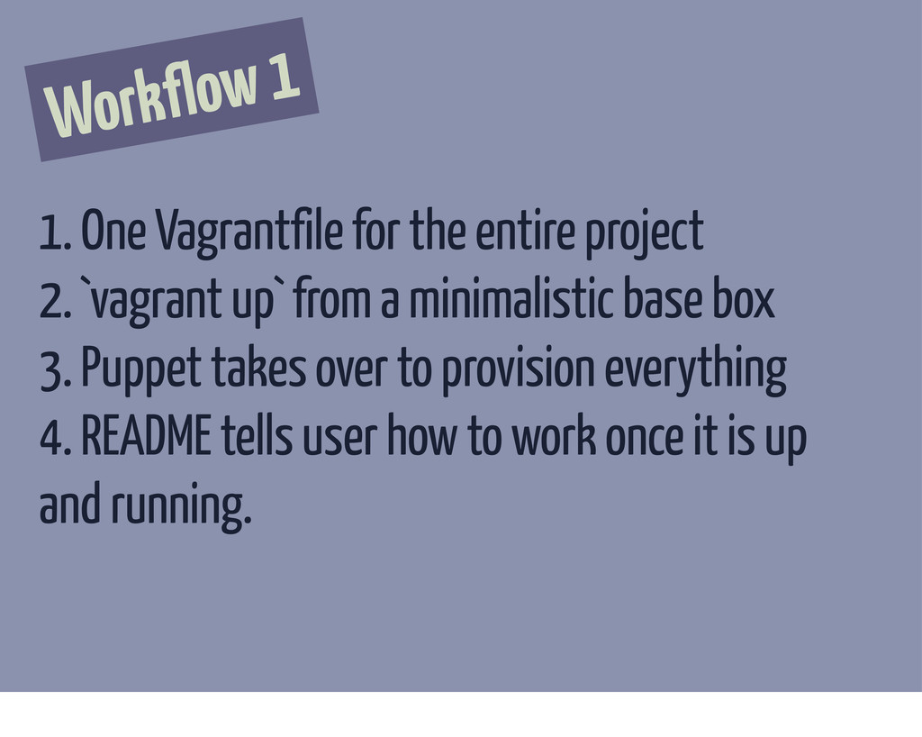 Workflow 1 1. One Vagrantfile for the entire pr...