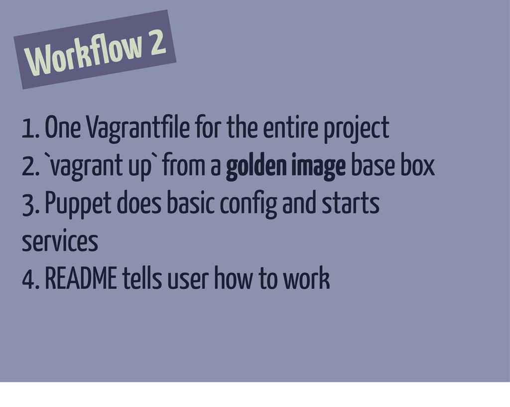 Workflow 2 1. One Vagrantfile for the entire pr...