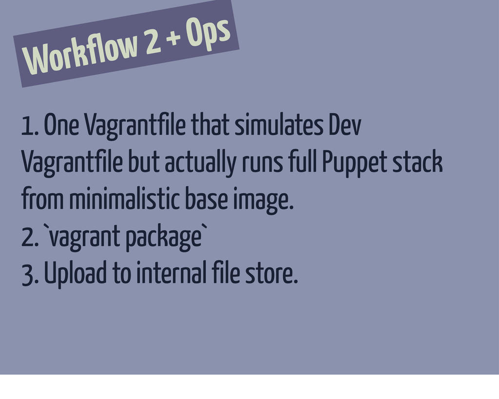 Workflow 2 + Ops 1. One Vagrantfile that simula...