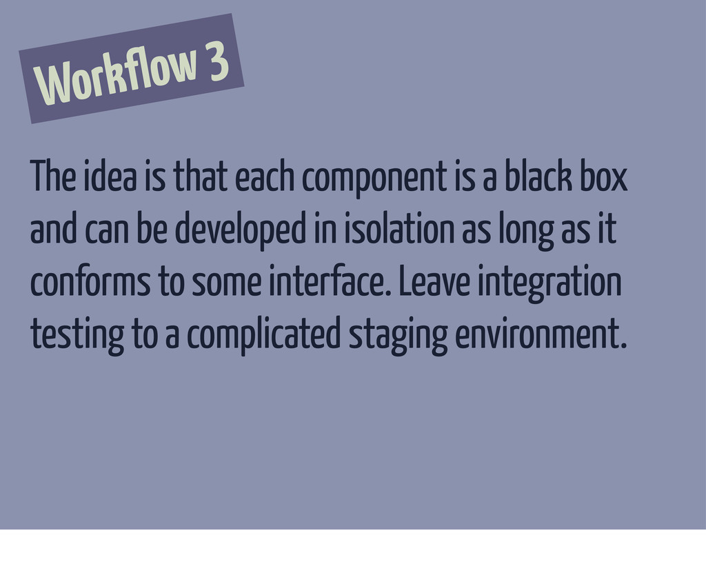 Workflow 3 The idea is that each component is a...