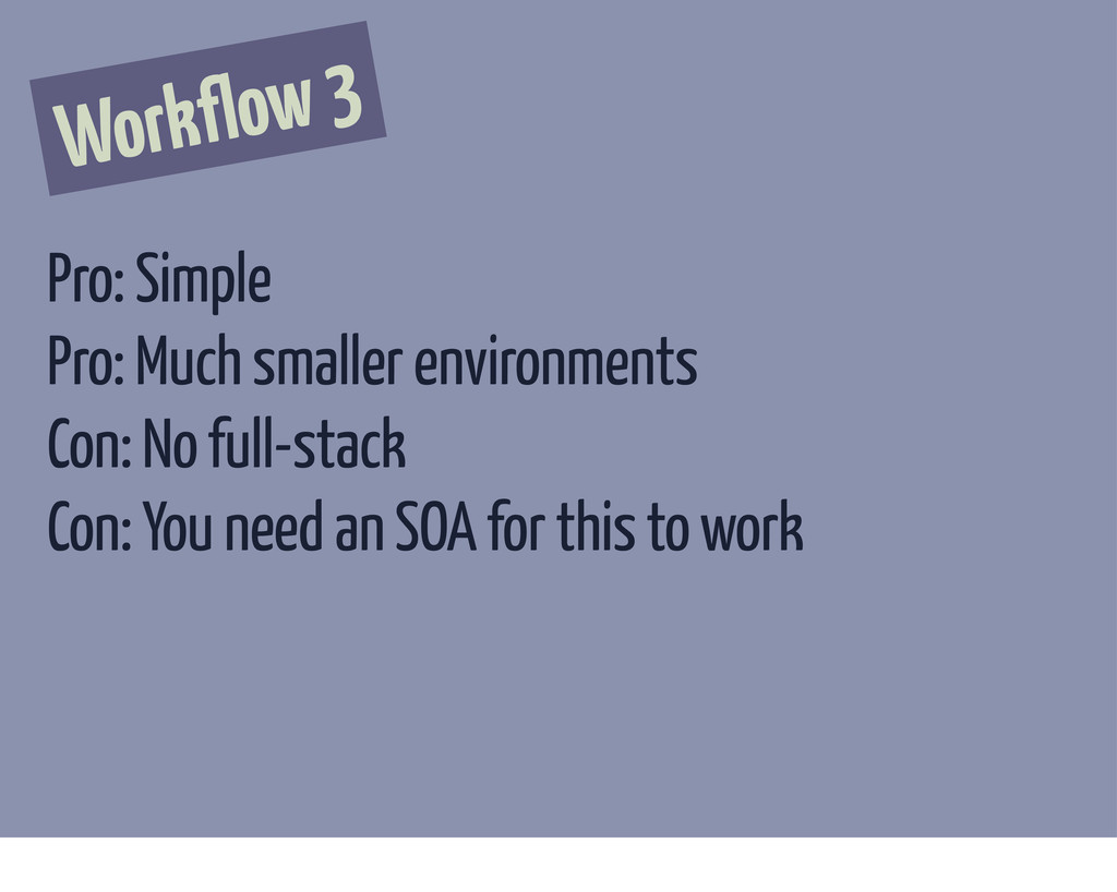 Workflow 3 Pro: Simple Pro: Much smaller enviro...