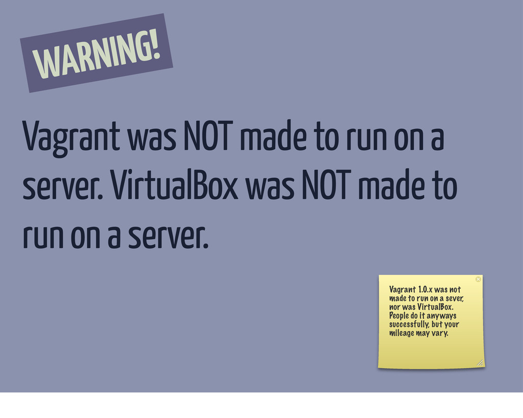 WARNING! Vagrant was NOT made to run on a serve...