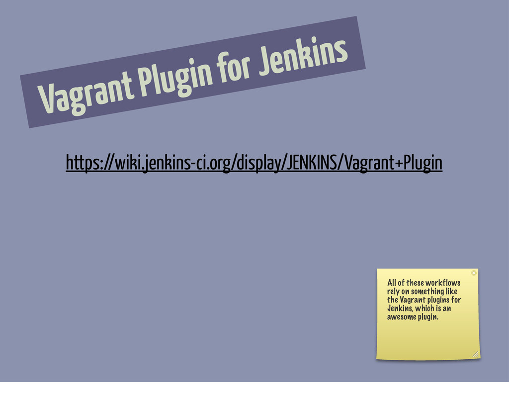 Vagrant Plugin for Jenkins https://wiki.jenkins...