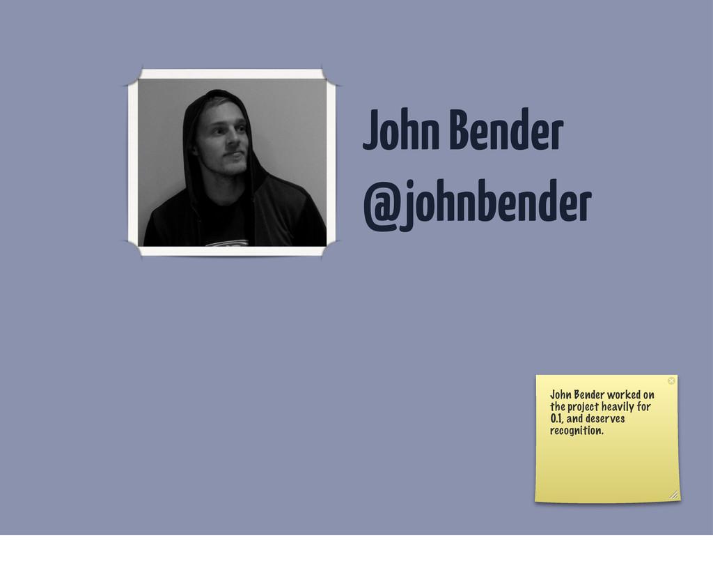 John Bender @johnbender John Bender worked on t...