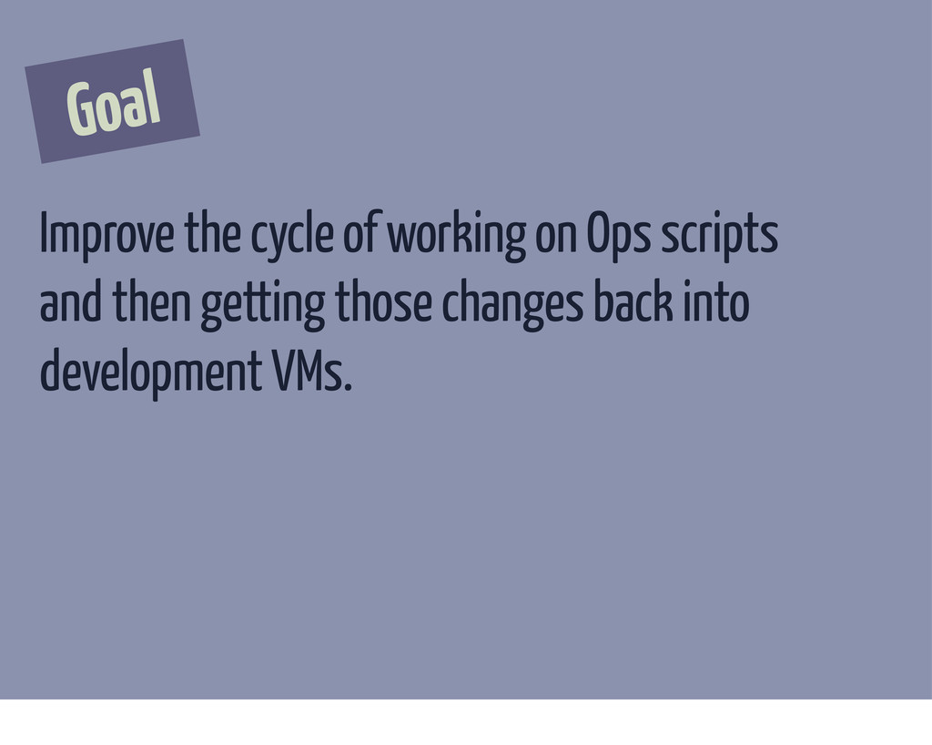 Goal Improve the cycle of working on Ops script...