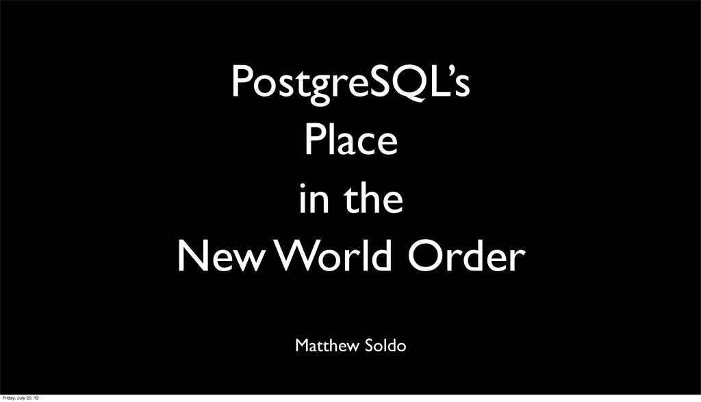 PostgreSQL's Place in the New World Order Matth...