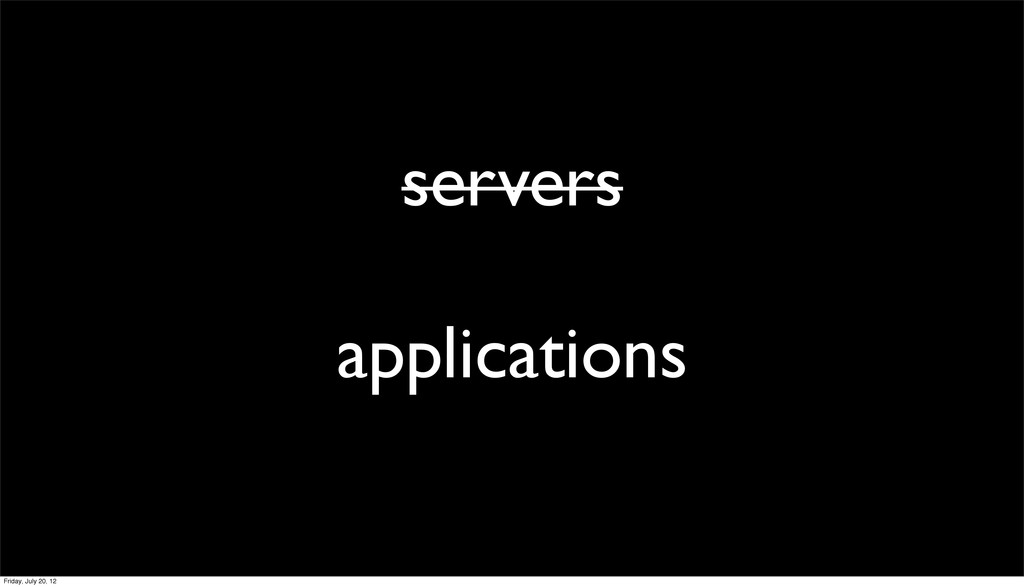 servers applications Friday, July 20, 12