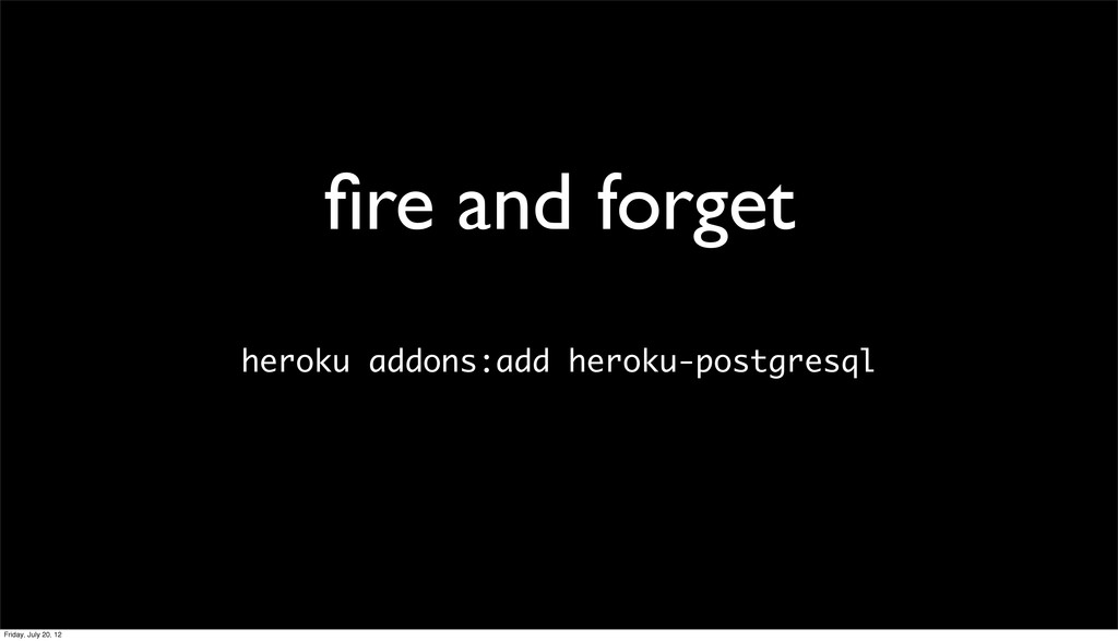 fire and forget heroku addons:add heroku-postgre...
