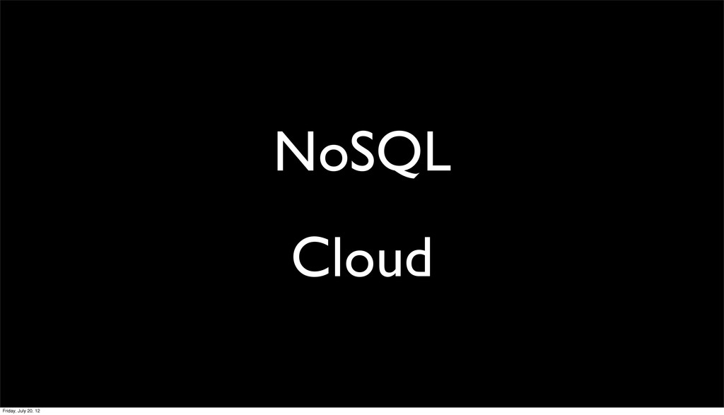 NoSQL Cloud Friday, July 20, 12