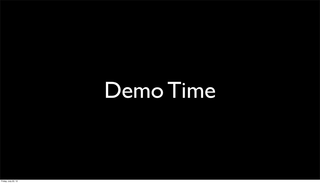 Demo Time Friday, July 20, 12
