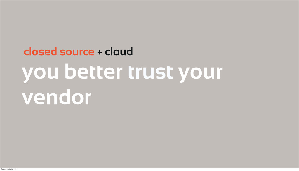 you better trust your vendor closed source + cl...