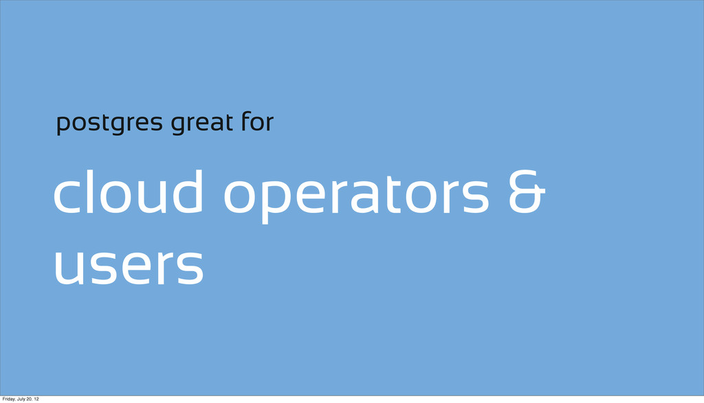 cloud operators & users postgres great for Frid...