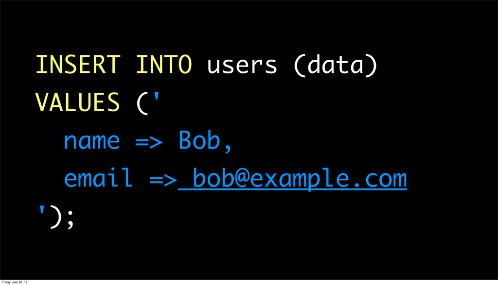 INSERT INTO users (data) VALUES (' name => Bob,...