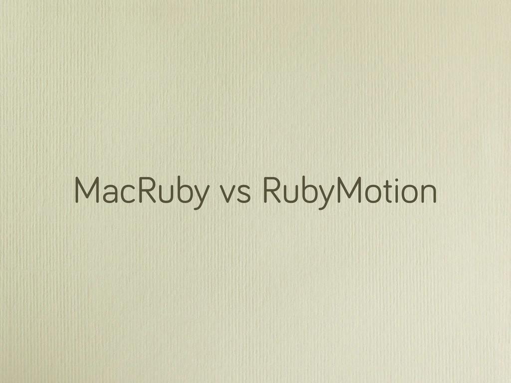 MacRuby vs RubyMotion