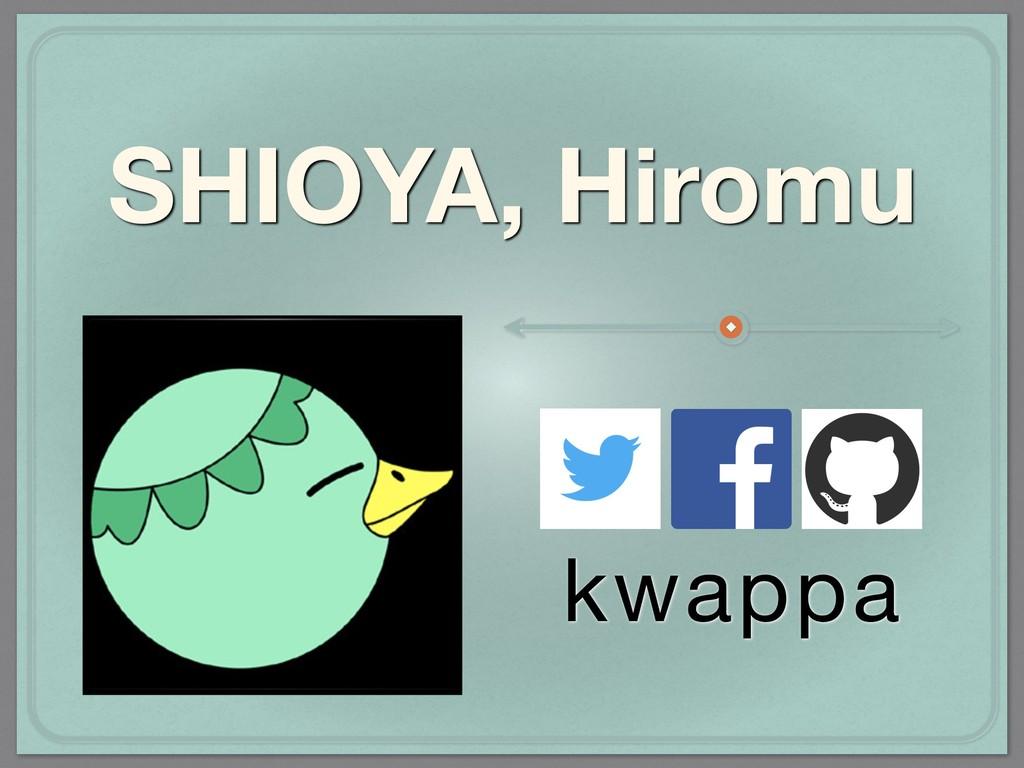 SHIOYA, Hiromu kwappa