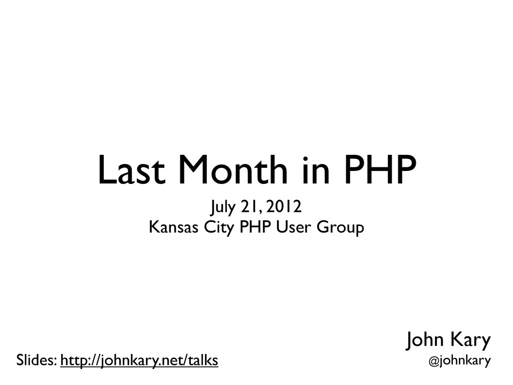Last Month in PHP July 21, 2012 Kansas City PHP...