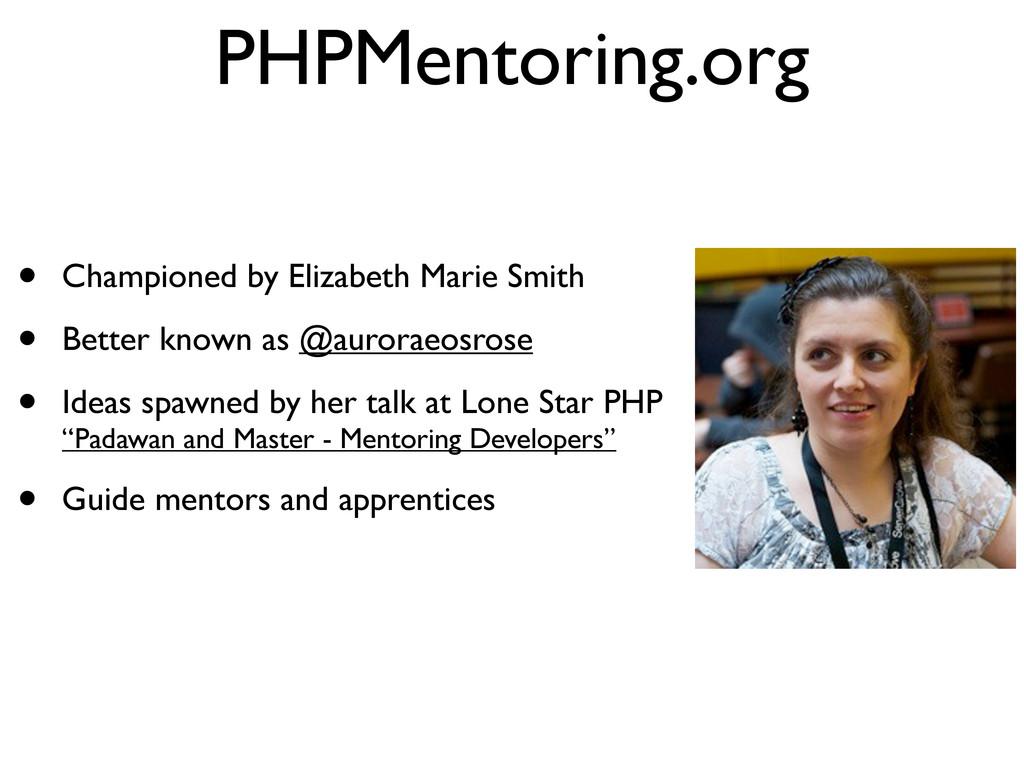 PHPMentoring.org • Championed by Elizabeth Mari...