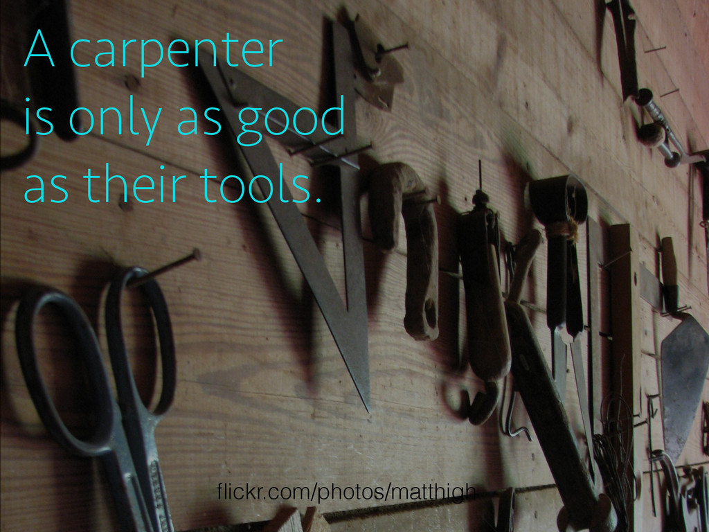 A carpenter is only as good as their tools. flic...