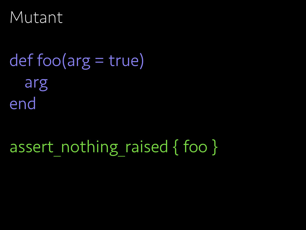 Mutant def foo(arg = true) arg end assert_nothi...