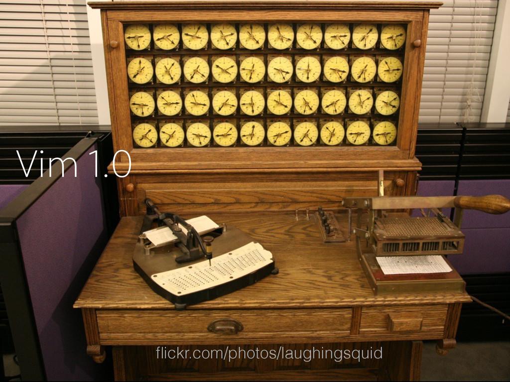 flickr.com/photos/laughingsquid Vim 1.0