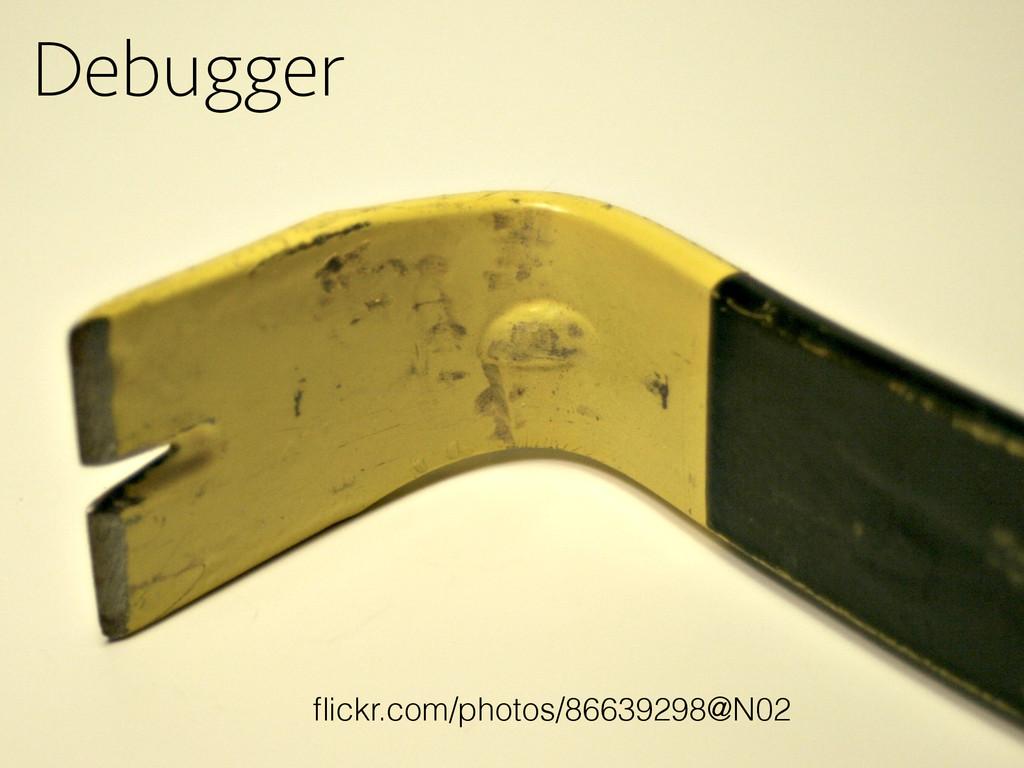 Debugger flickr.com/photos/86639298@N02