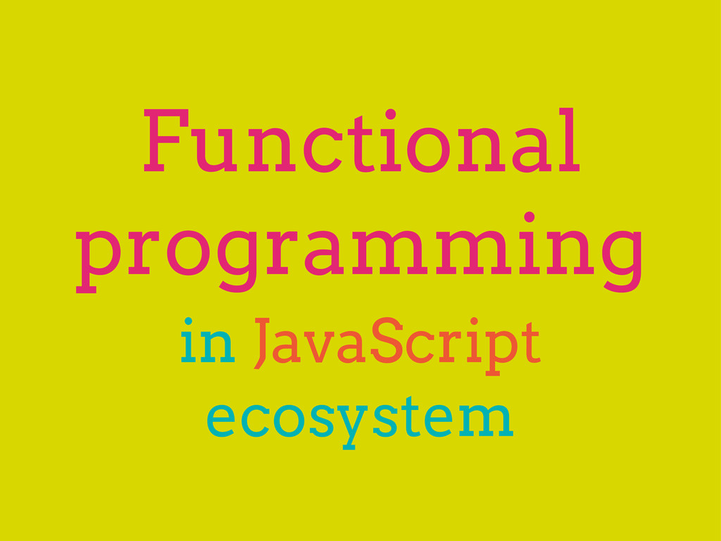 Functional programming in JavaScript ecosystem