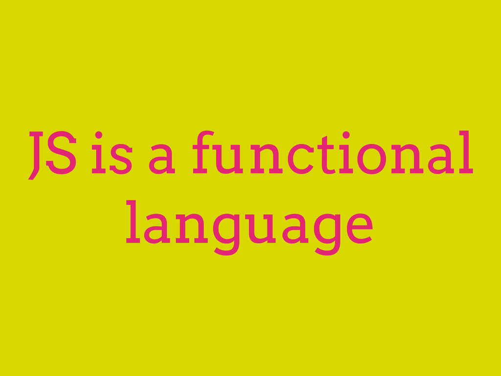 JS is a functional language